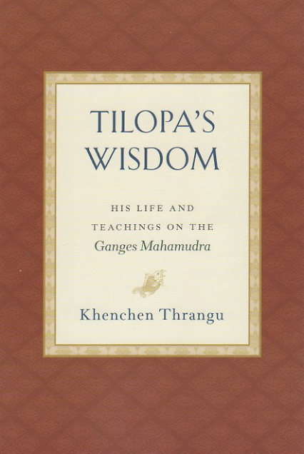 Tilopa's Wisdom: Life and Teachings on Ganges Mahamudra(Book)